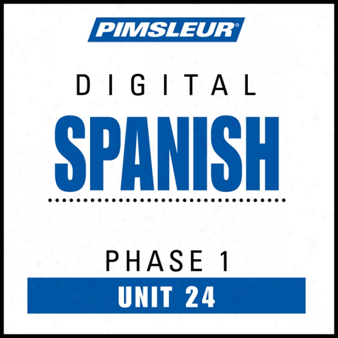 Spanish Phase 1, Unit 24: Learn To Speak And Understand Spanish With Pimsleur Language Programs
