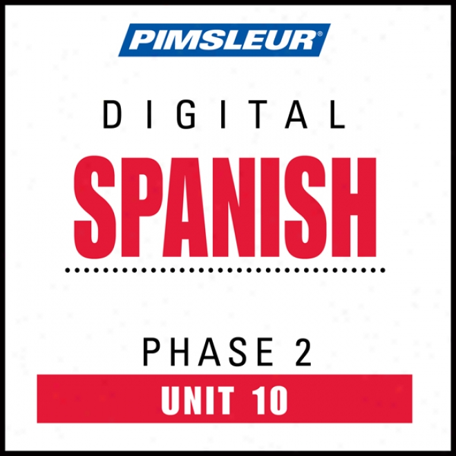 Spanish Phase 2, Unit 10: Learn To Speak And Understand Spanish With Pimsleur Language Programs