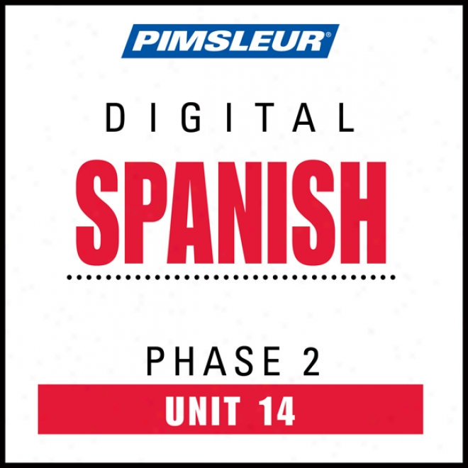 Spanish Phase 2, Unit 14: Learn To Speak And Understand Spanish With Pimsleur Language Programs