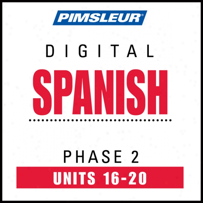 Spanish Phase 2, Unit 16-20: Learn To Indicate And Understand Spanish With Pimsleur Language Programss