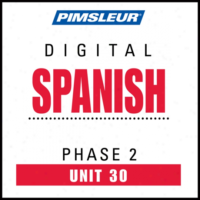 Spanish Phase 2, Unit 30: Learn To Speak And Understand Spaniqh With Pimsleur Languave Programs