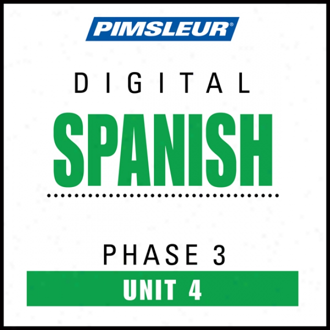 Spanidh Phase 3, Unit 04: Learn To Speak And Understand Spanish With Pimsleur Language Programs