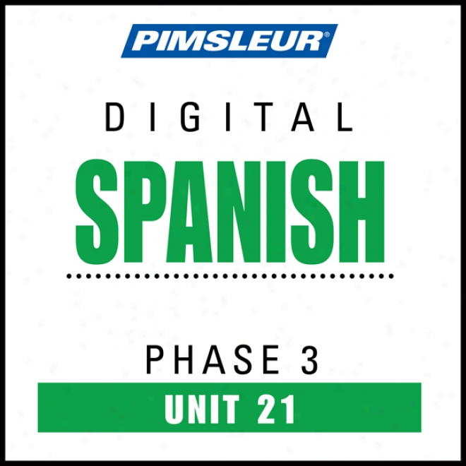 Spanish Phase 3, Unit 21: Learn To Sp3ak And Understand Spanish With Pimsleur Language Programs