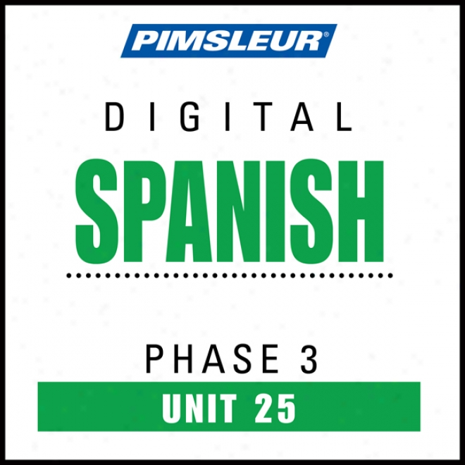 Spanish Phase 3, Unit 25: Learn To Speak And Understand Spanish With Pimsleur Language Programs