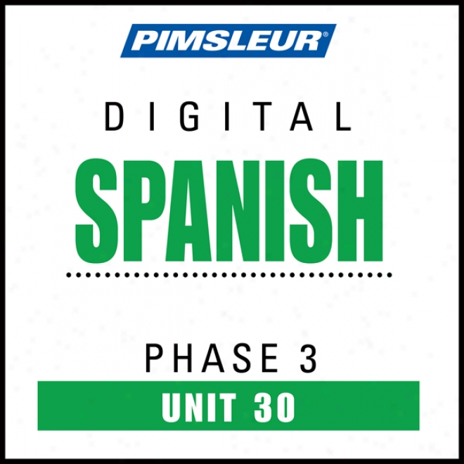 Spanish Phase 3, Unit 30: Learn To Speak And Understand Spanish With Pimsleur Language Programs