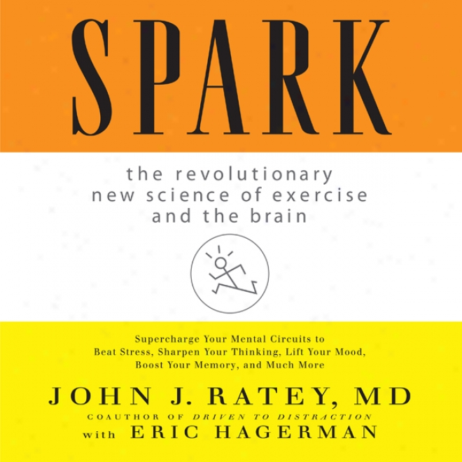 Spark: The Revolutionary New Science Of Exercise And The Brain (unabridged)