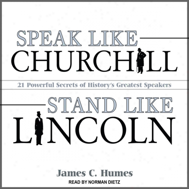 Speak Like Churchill, Stand Like Lincoln: 21 Powerful Secrets Of History's Greatest Speakers (nuzbridged)
