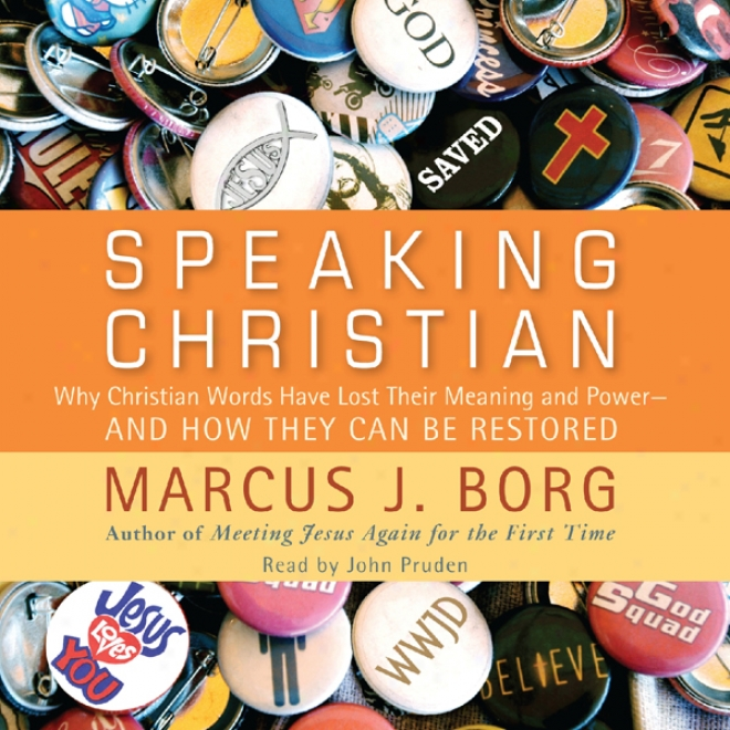 Speaking Christian: Why Christian Words Have Lost Their Meaniing And Ableness - And How They Can Be Restored (unabridged)