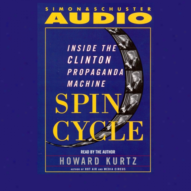 Spin Cycle: Inside The Clinton Propaganda Machine