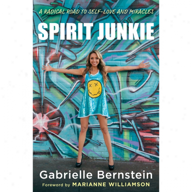 Spirit Junkie: A Radical Road To Self-love And Miracles (unabridged)