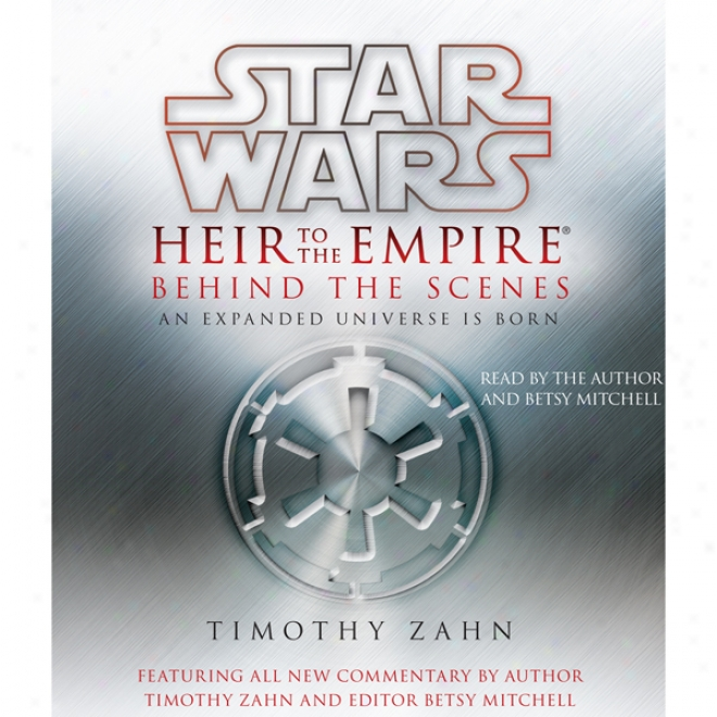 Star Wars: Heir To The Empire: After The Scenes: An Expanded Universe Is Borh (unabridged)
