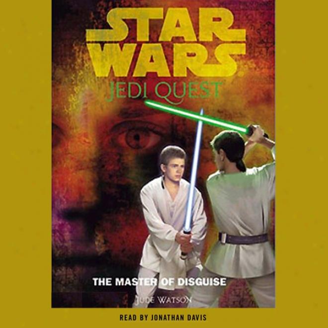 Star Wars: Jedi Quest, Book 4: The Master Of Disguise (unabridged)