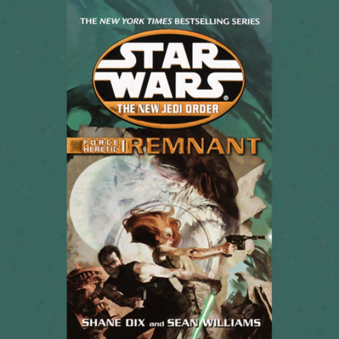Star Wars: The New Jedi Order: Focre Heretic I: Remnant