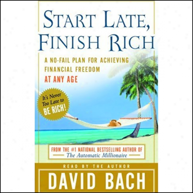 Start Late, Finish Splendid: A No-fail Plan For Achi3ving Financial Freedom At Somewhat Age