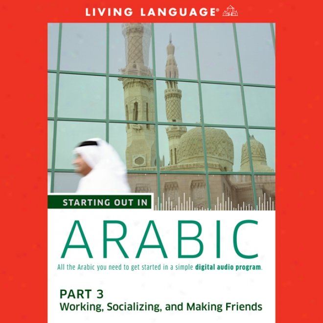 Starting Out In Arabic, Part 3: Working, Socializing, And Mking Friends