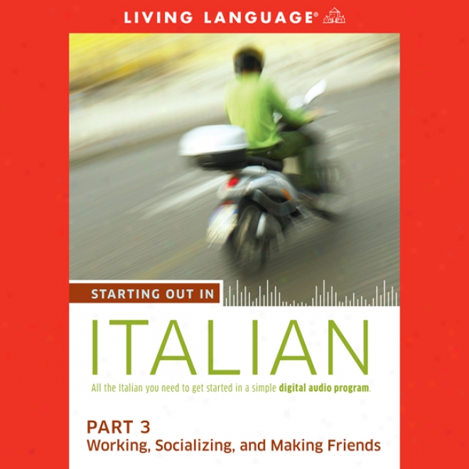 Starting Out In Italian, Part 3: Working, Socializing, And Making Friends