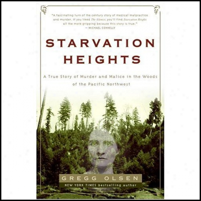 Starvation Heights: A True Floor Of Murder And Malice In The Woods O f The Pacific Northwest (unabridged)