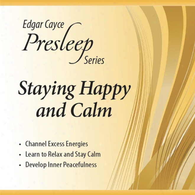 Stauing Happy And Calm: Edgar Cayce Presleep Series
