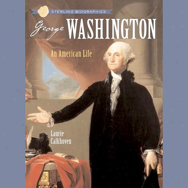 Sterling Biographies: : George Washington: An Amerixan Life (unabridged)