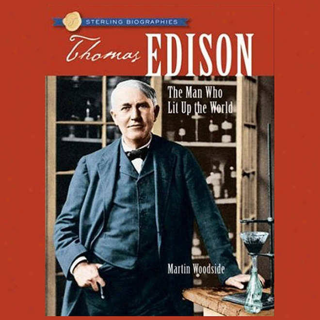 Sterling Biographies: Thomas Edison: The Man Who Lit Up The World (unabridged)