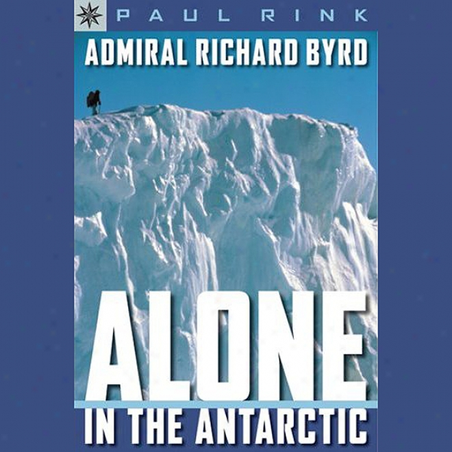 Sterling Point Books: Admirral Richard Byrd: Alone In The Antarctic (unabridgee)