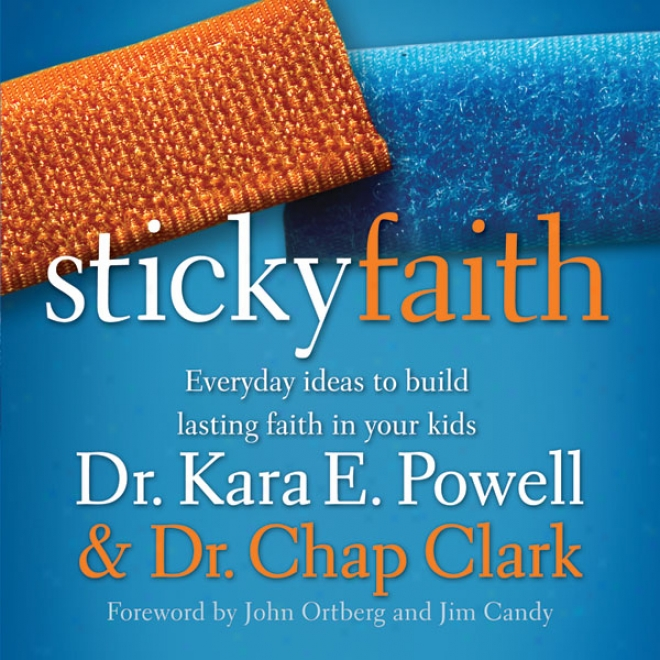 Sticky Faith: Everyday Ideas To Build Lasting Faith In Your Kids (unabridged)
