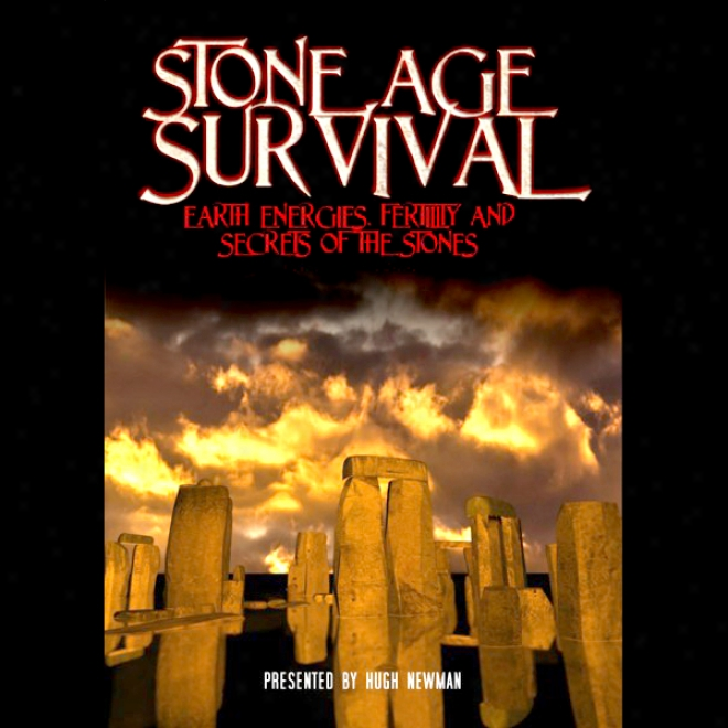 Stone Age Survival: Earth Energies, Fertility And Secrets Of The Stonss (unabridged)