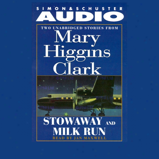 'stowaway' And 'milk Run': Two Unabridged Stories From Mary Higgins Clark (unabridged)