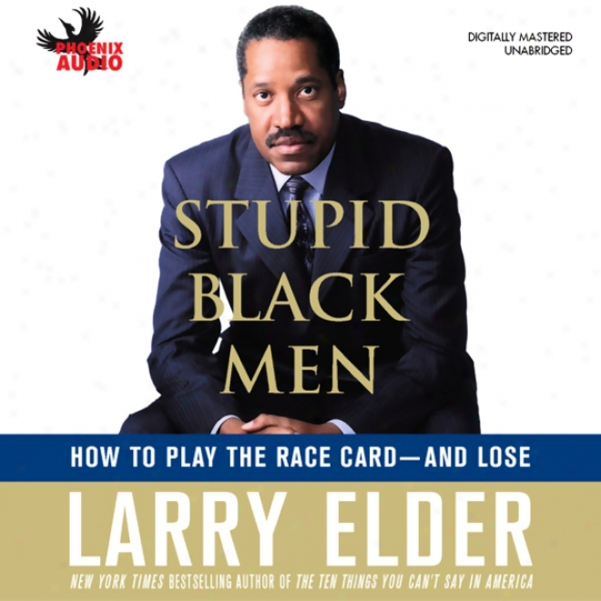 Stupid Black Men: Howw To Play The Race Card - And Lose (unabridged)