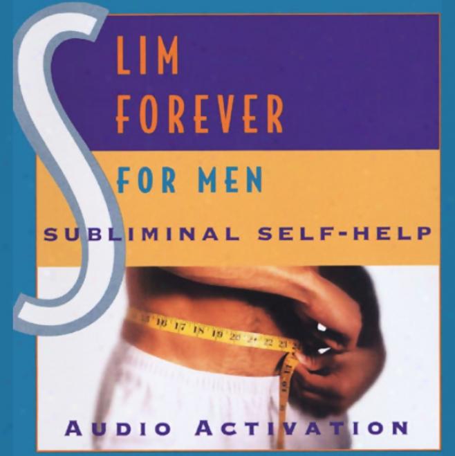 Subliminal Self Help: Slim Forever For Men