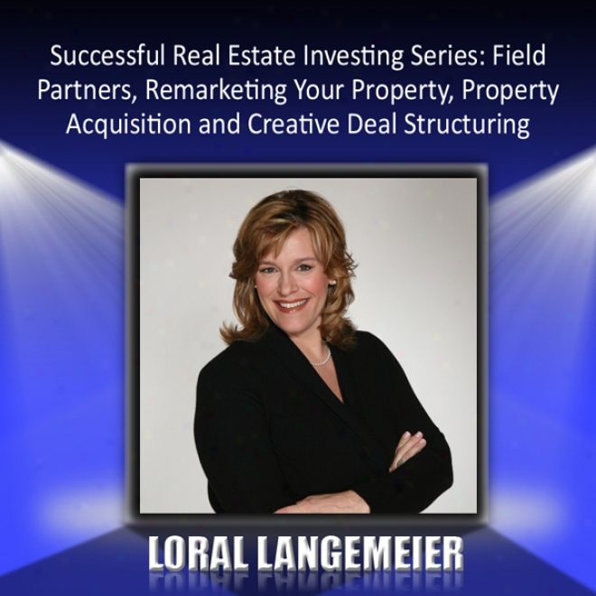 Successful Real Estate Investing Series: Field Partners, Remarketing, Acquisition, And Deal Structuring