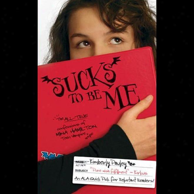 Sucks To Be Me: The All-true Confessions Of Mina Hamilton, Teen Vampire (maybe) (unabridged)