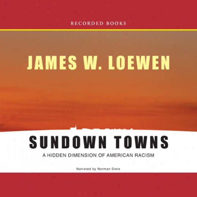 Sundown Towns: A Hidden Dimension Of American Raciem (unabridged)