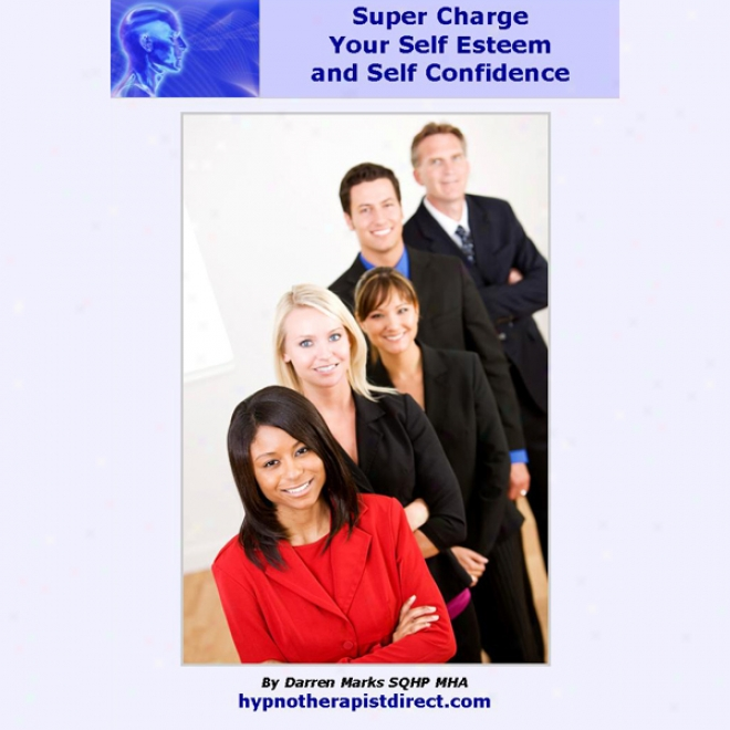 Super Ascribe Your Self Esteem & Self Confidence: Improve Your Confidence And Meet Your Potential