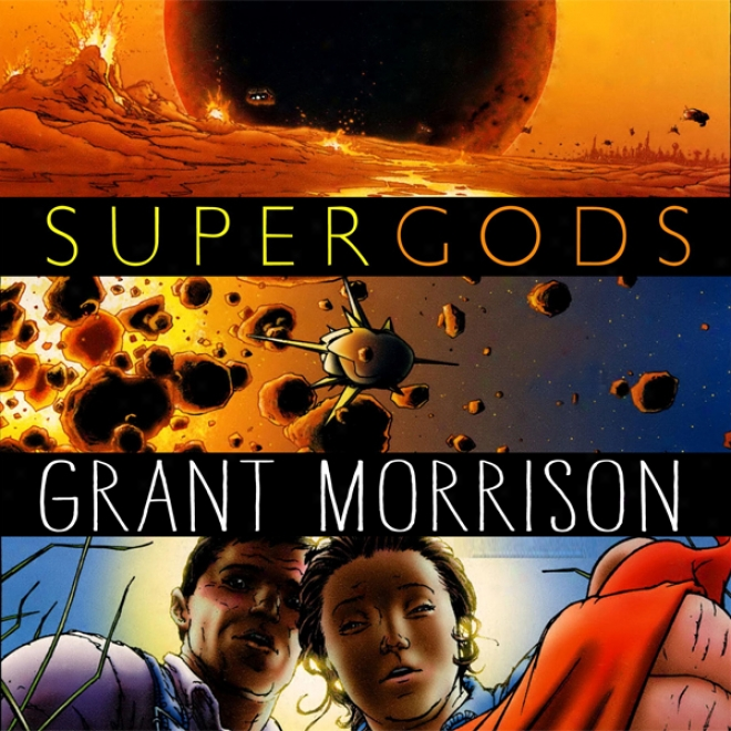Supergods: What Masked Vigilantes, Miraculous Mutants, And A Sun God From Smallville Can Teach Us About Being Human (unabridged)