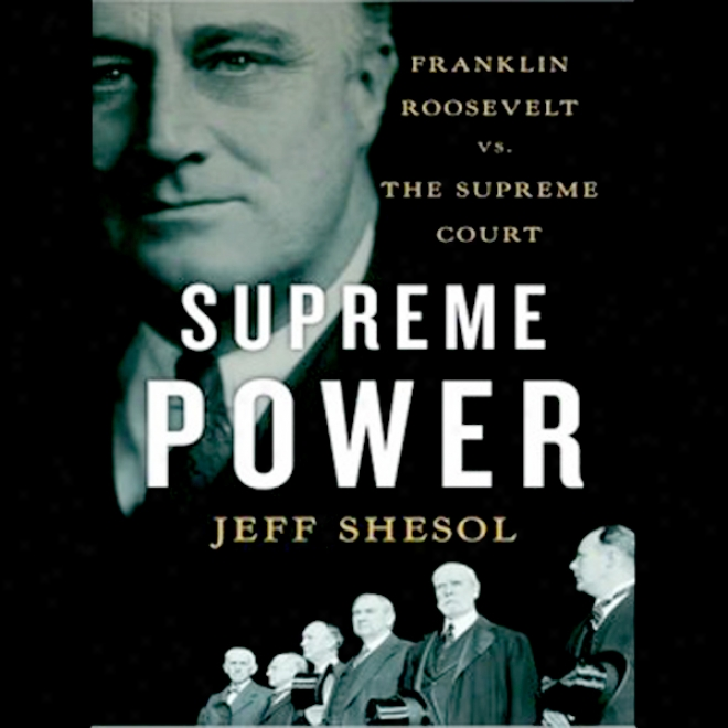 Supreme Power: Franklin Roosevelt Vs. The Supreme Court (unabridged)