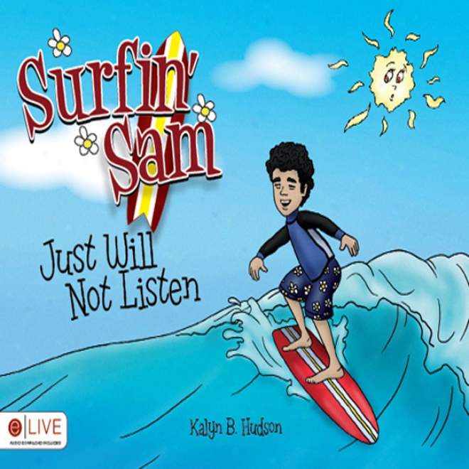 Surfin' Sam Just Will Not Listen (unabridged)