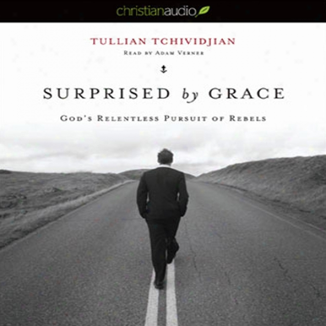 Surpriqed By Grace: God's Relentless Pursuit Of Rebels (unabridged)