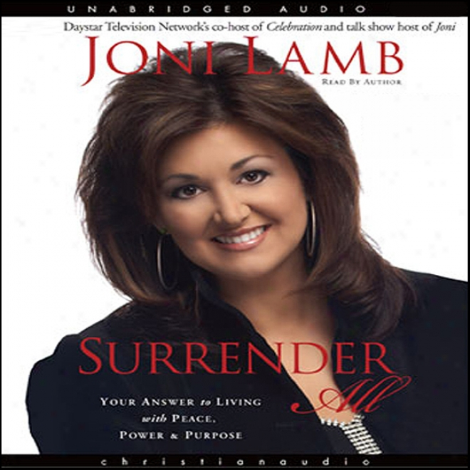 Surrender All: Your Be accountable To Living With Peace, Power, And Purpose (unabridged)