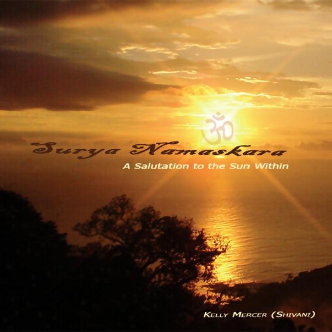Surya Namaskara:: A Salutation To The Sun Within