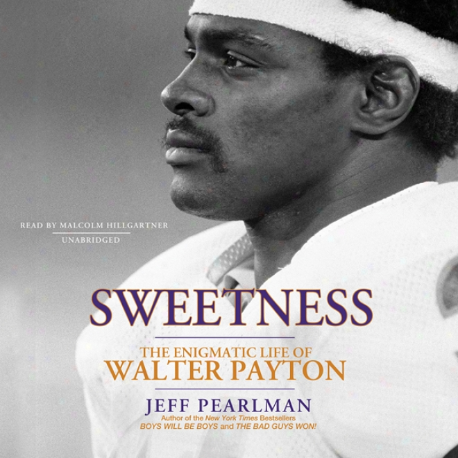 Sweetness: The Enigmatic Life Of Walter Payton (unabridged)
