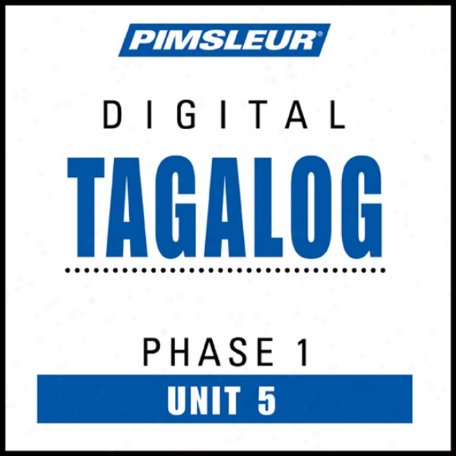 Tagalog Phase 1, Unit 05: Learn To Speak And Understand Tagalog With Pimsleur Language Programs