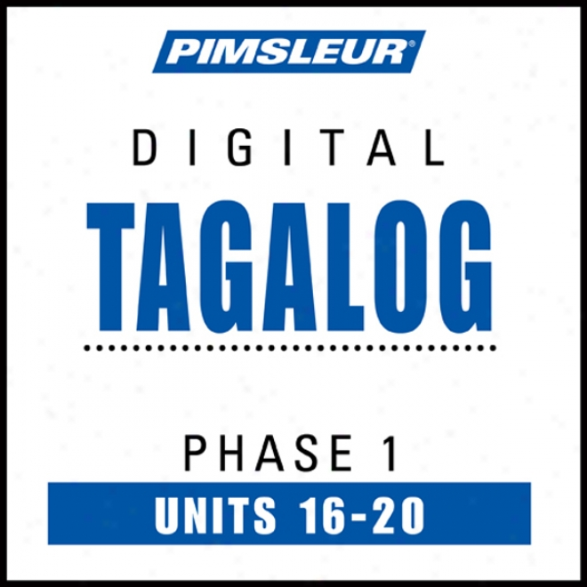 Tagalog Phase 1, Unit 16-20: Learn To Speak And Understand Tagalog Upon Pimskeur Expression Programs