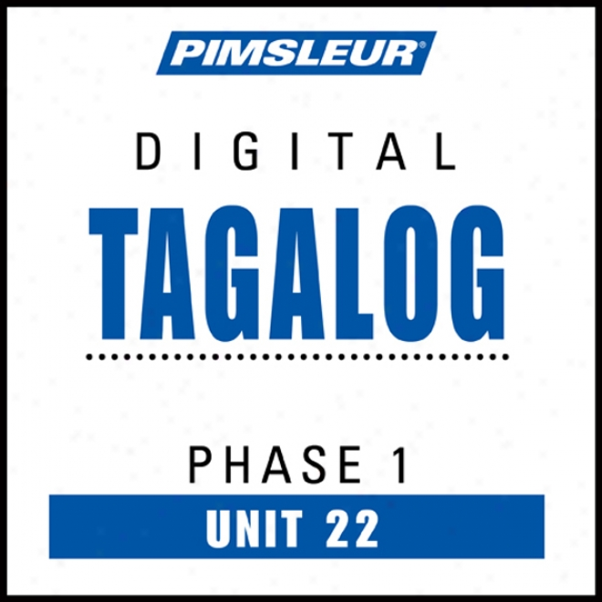 Tagalog Phase 1, Unit 22: Learn To Speak And Mean Tagalog With Pimsleeur Speech Programs