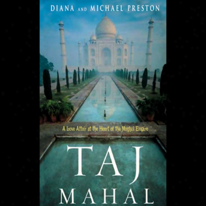 Taj Mahal: Passion And Genius At The Heart Of The Moghul Empire (unabridged)