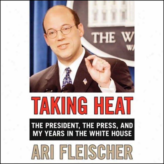 Taking Heat: The President, The Press,, And My Years In The White House