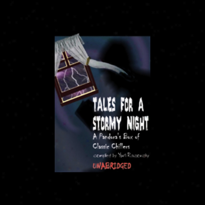 Tales For A Stormy Night: A Pandora's Box Of Classic Chillers (unabridgedd)