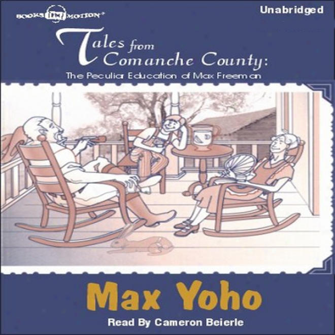 Tales From Comanche County: The Peculiar Education Of Max Freeman (unabridged)