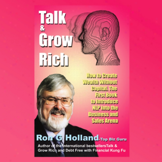 Talk & Grow Rich: How To Create Wealth Without Capital (unabridged)