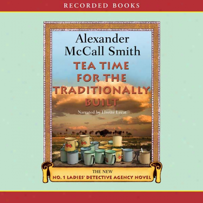 Tea Time For The Traditionally Built: The No. 1 Ladies' Detective Agency (unabridged)
